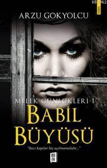 """Babil Büyüsü - Melek Günlükleri 1; """"Bazı Kapılar Hiç Açılmamalıdır..."""""""