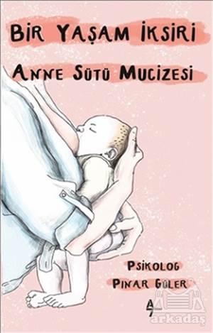 Bir Yaşam İksiri Anne Sütü Mucizesi