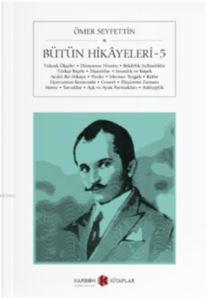 Bütün Hikayeleri 5; Yüksek Ökçeler - Dünyanın Nizamı - Bekarlık Sultanlıktır - Türkçe Reçete - Nişanlılar - İnsanlık Ve