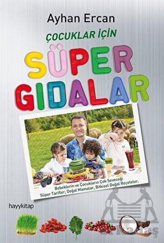 Çocuklar İçin Süper Gıdalar; Bebeklerin Ve Çocukların Çok Seveceği Süper Tarifler, Doğal Mamalar Ve Bitkisel Doğal Reçeteler