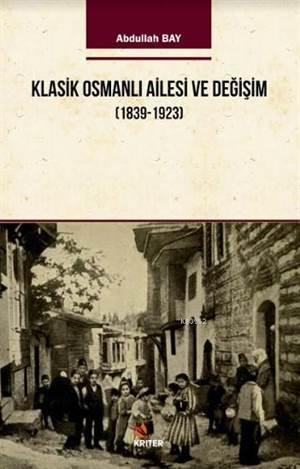 Klasik Osmanlı Ailesi Ve Değişim (1839-1923)