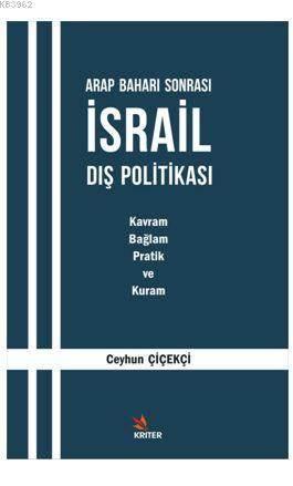 Arap Baharı Sonrası İsrail Dış Politikası; Kavram, Bağlam, Pratik Ve Kuram