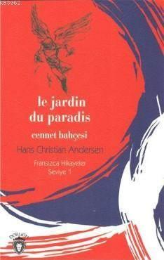 Cennet Bahçesi; Fransızca Hikayeler Seviye 1