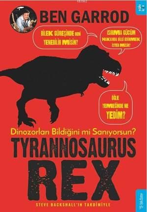 Tyrannosaurus Rex; Dinozorları Bildiğini Mi Sanıyorsun?