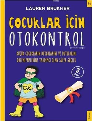 Çocuklar İçin Otokontrol; Küçük Çocukların Duygularını Ve Duyularını Düzenlemelerine Yardımcı Olan Süper Güçler