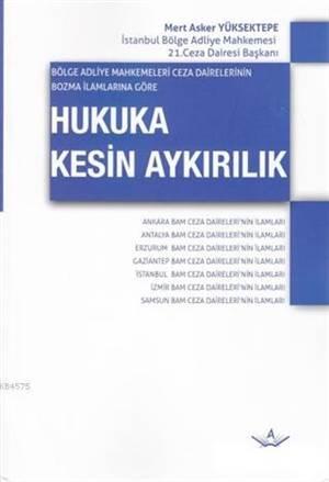 Bölge Adliye Mahkemeleri Ceza Dairelerinin Bozma İlamlarına Göre Hukuka Kesin Aykırılık; Ankara Bam Ceza Daireleri'nin İlamları - Antalyabam Ceza Daireleri'nin