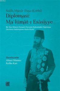 Diplomasi : Ma'lumat-I Esasiyye; Bir Son Dönem Osmanlı Elçisinin Kaleminden Diplomasi (İnceleme-Sadeleştirme-Metin-Dizin)