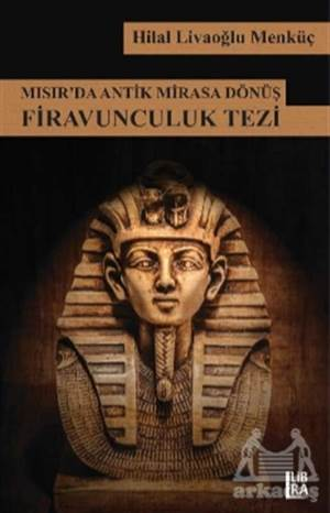 Mısır'da Antik Mirasa Dönüş Firavunculuk Tezi
