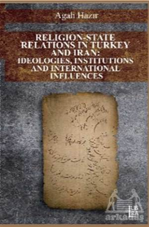 Eligion-State Relations İn Turkey And Iran: Ideologies, Institutions And International Influences