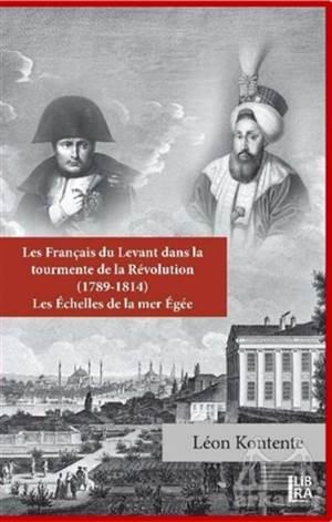 Les Français Du Levant Dans La Tourmente De La Révolution (1789-1814)