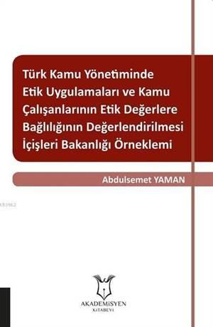 Türk Kamu Yönetiminde Etik Uygulamaları Ve Kamu Çalışanlarının Etik Değerlere Bağlılığının Değerlend