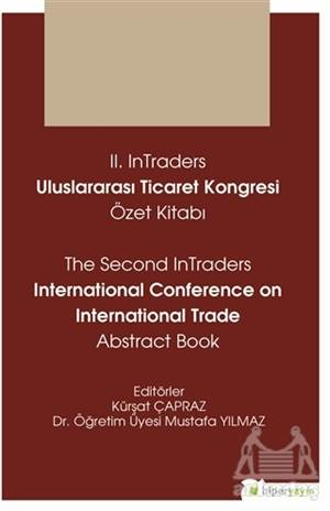 2. Intraders Uluslararası Ticaret Kongresi 	Özet Kitabı - The Second Intraders International Trade Abstract Book