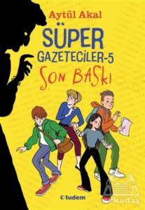 Süper Gazeteciler 5 - Son Baskı
