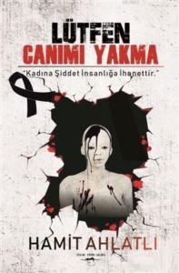 """Lütfen Canımı Yakma; """"Kadına Şiddet İnsanlığa İhanettir."""""""