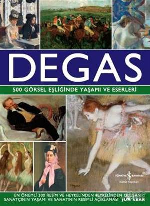 Degas; 500 Görsel Eşliğinde Yaşamı Ve Eserleri