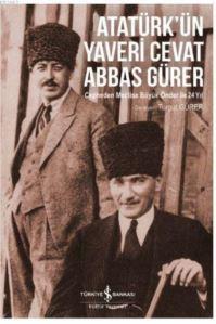 Atatürk'ün Yaveri Cevat Abbas Gürer; Cepheden Meclise Büyük Önder İle 24 Yıl