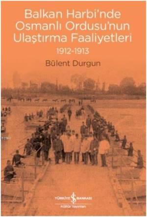 Balkan Harbi'nde Osmanlı Ordusu'nun Ulaştırma Faaliyetleri (1912-1913)