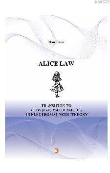 ALICE LAW Transition To (C+V) (C-V) Mathematics İn Electromagnetic Theory