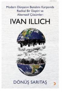 Modern Dünyanın Bunalımı Karşısında Radikal Bir Eleştiri Ve Alternatif Çözümler: IVAN ILLICH