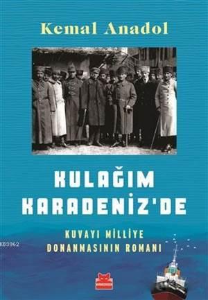Kulağım Karadeniz'de; Kuvayı Milliye Donanmasının Romanı