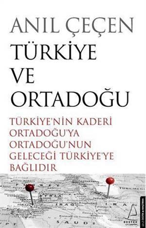 Türkiye Ve Ortadoğu; Türkiye'nin Kaderi Ortadoğu'ya Ortadoğu'nun Geleceği Türkiye'ye Bağlıdır