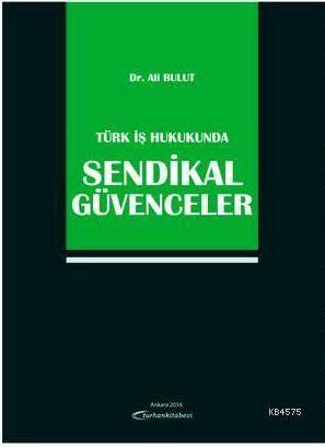Türk İş Hukukunda Sendikal Güvenceler