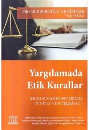 Yargılamada Etik Kurallar; (Hukuk Mahkemelerinde İyiniyet Ve Kötüniyet)