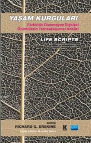 Yaşam Kurguları Farkında Olunmayan İlişkisel Örüntülerin Transaksiyonel Analizi