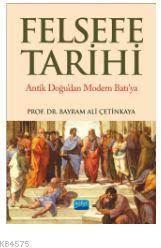 Felsefe Tarihi Antik Doğu'dan Modern Batı'ya
