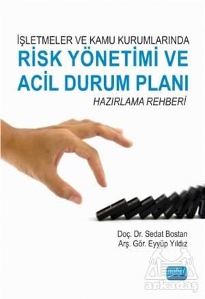İşletmeler Ve Kamu Kurumlarında Risk Yönetimi Ve Acil Durum Planı Hazırlama Rehberi