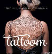 Tattoom; Türkiye'nin En Seçkin Dövme Sanatçıları