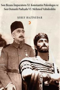 Son Bizans İmparatoru XI. Konstantin Paleologos Ve Son Osmanlı Padişahı VI. Mehmet Vahideddin