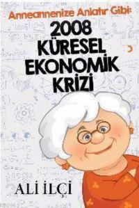 Anneannenize Anlatır Gibi : 2008 Küresel Ekonomik Krizi