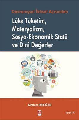 Lüks Tüketim, Materyalizm, Sosyo-Ekonomik Statü Ve Dini Değerler; Davranışsal İktisat Açısından