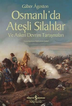 Osmanlı'Da Ateşli Silahlar Ve Askeri Devrim Tartışmaları