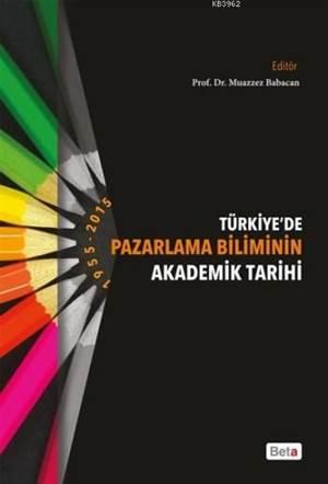 Türkiye'de Pazarlama Biliminin Akademik Tarihi; 1955-2015