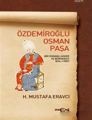Özdemiroğlu Osman Paşa; Bir Osmanlı Asker Ve Bürokratı (Ehl-İ Örf)
