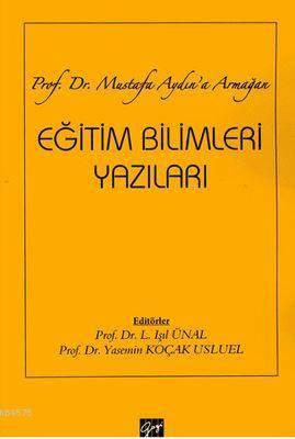 Eğitim Bilimleri Yazıları; Prof. Dr. Mustafa Aydın'a Armağan