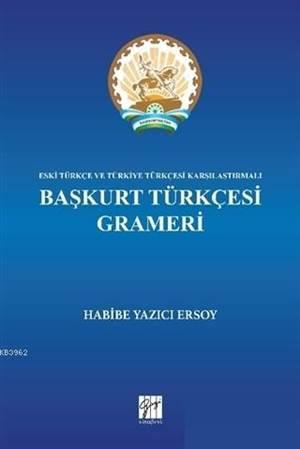 Başkurt Türkçesi Grameri; Eski Türkçe Ve Türkiye Türkçesi Karşılaştırmalı