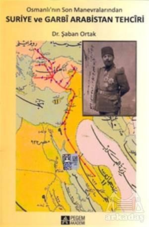 Osmanlı'nın Son Manevralarından Suriye Ve Garbi Arabistan Tehciri