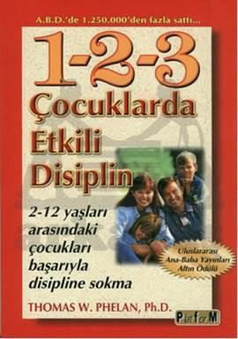1-2-3 Çocuklarda Etkili Disiplin; 2-12 Yaşları Arasındaki Çocukları Başarıyla Disipline Sokma
