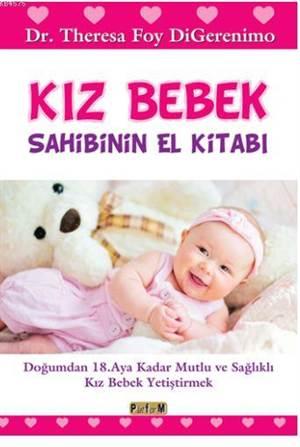 Kız Bebek Sahibinin El Kitabı; Doğumdan 18. Aya Kadar Mutlu Ve Sağlıklı Kız Bebek Yetiştirmek