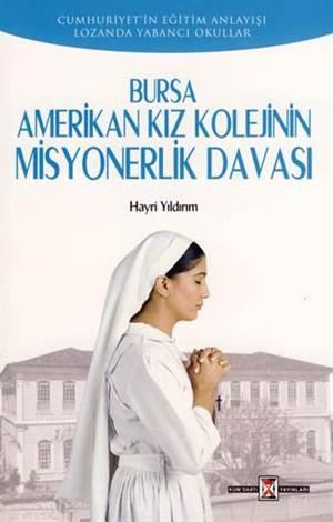 Bursa Amerikan Kız Kolejinin Misyonerlik Davası; Cumhuriyet'in Eğitim Anlayışı Lozan'da Yabancı Okullar