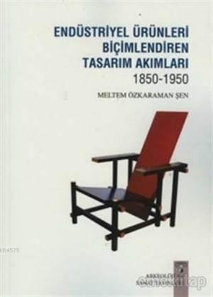 Endüstriyel Ürünleri Biçimlendiren Tasarım Akımları 1850-1950