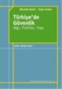 Türkiyede Güvenlik - Algı, Politika, Yapı
