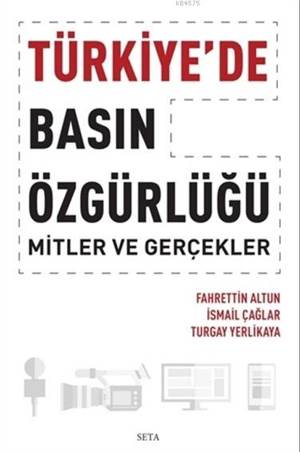 Türkiye'de Basın Özgürlüğü; Mitler ve Gerçekler