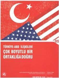 Türkiye ABD İlişkileri Çok Boyutlu Bir Ortaklığa Doğru
