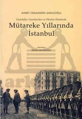 Mütareke Yıllarında İstanbul; Gazeteler, Gazeteciler ve Olaylar Etrafında