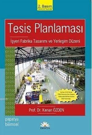 Tesis Planlaması; İşyeri Fabrika Tasarımı Ve Yerleşim Planlaması