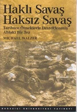 Haklı Savaş Haksız Savaş; Tarihten Örneklerle Desteklenmiş Ahlaki bir Tez
